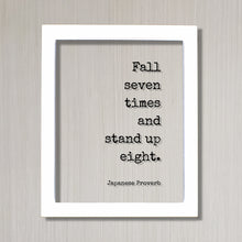 Japanese Proverb - Floating Quote - Fall seven times and stand up eight. - Quote Art Print - Words of Wisdom - Motivational Inspirational