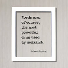 Rudyard Kipling - Words are, of course, the most powerful drug used by mankind - Quote Book Lover Gift Library Sign Reader Bibliophile