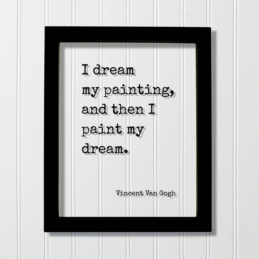 Vincent Van Gogh - Floating Quote - I dream my painting, and then I paint my dream - Quote Art Gift for Artist Artistic Creative Process