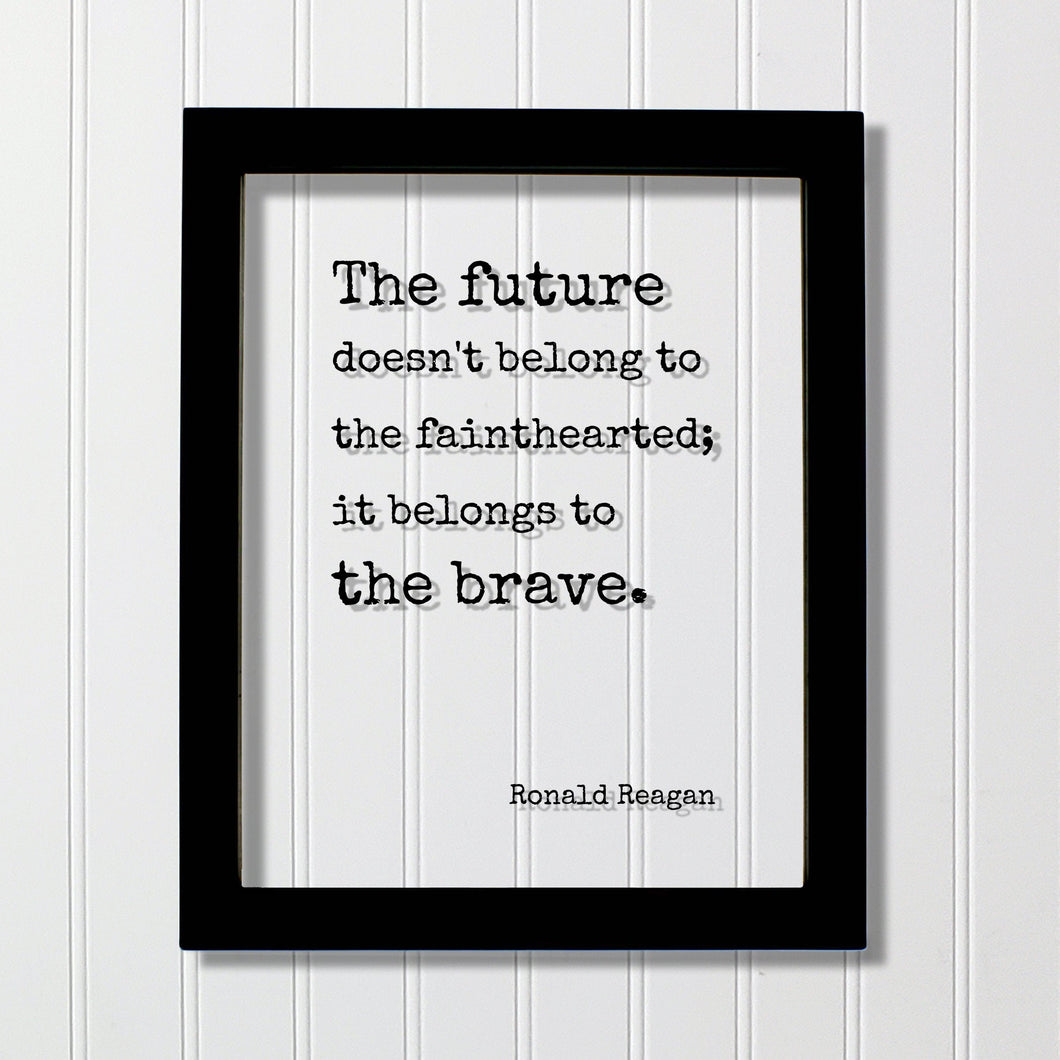 Ronald Reagan - Floating Quote - The future doesn't belong to the fainthearted it belongs to the brave. President Quote Presidential Bravery