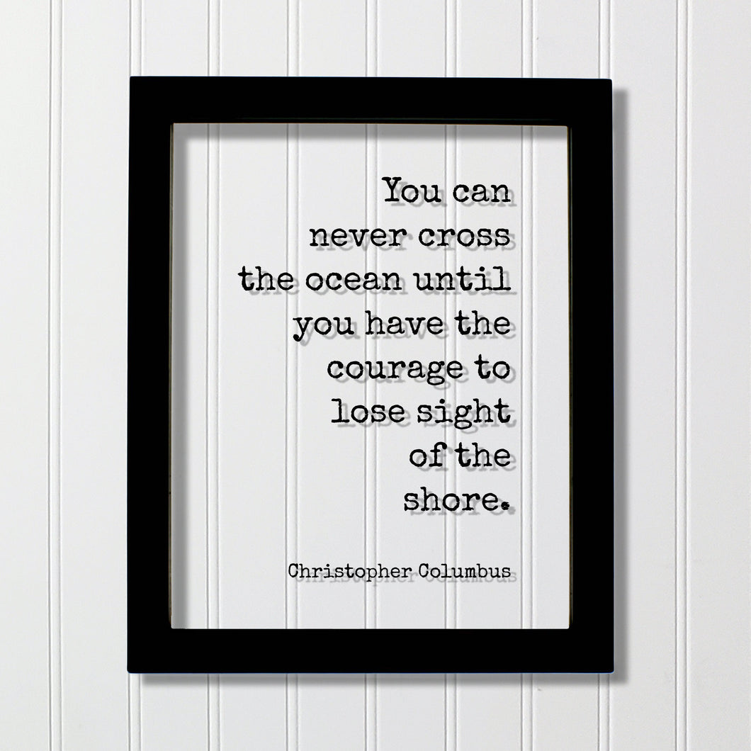 Christopher Columbus - Floating Quote - You can never cross the ocean until you have the courage to lose sight of the shore - Framed Quote