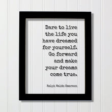 Ralph Waldo Emerson - Floating Quote - Dare to live the life you have dreamed for yourself. Go forward and make your dreams come true