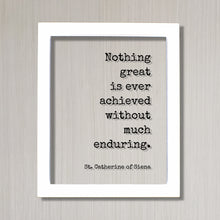 St. Catherine of Siena - Nothing great is ever achieved without much enduring - Quote - Nothing is impossible Motivational Hard Work Hustle