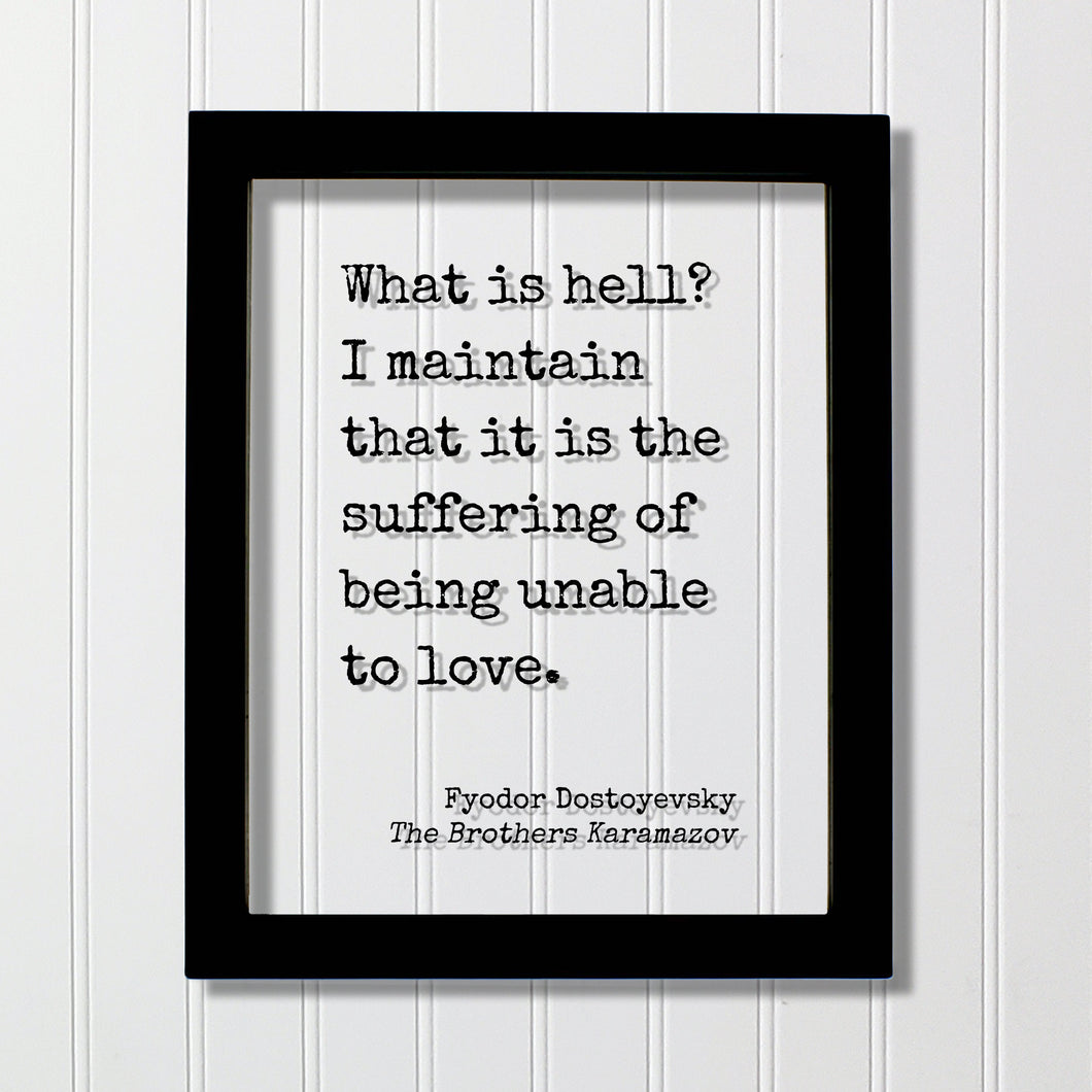 Fyodor Dostoyevsky - What is hell? I maintain that it is the suffering of being unable to love - The Brothers Karamazov - Floating Quote