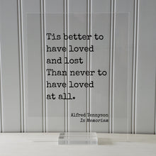 Alfred Tennyson - In Memoriam - Floating Quote - Tis better to have loved and lost Than never to have loved at all - In Memory Memorial