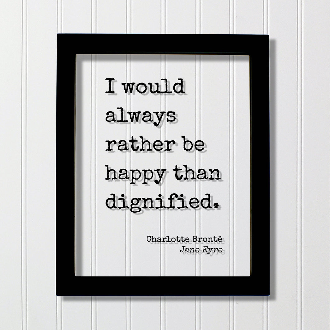 Charlotte Brontë - Jane Eyre - I would always rather be happy than dignified - Modern Minimalist Home Decor Happiness Joy