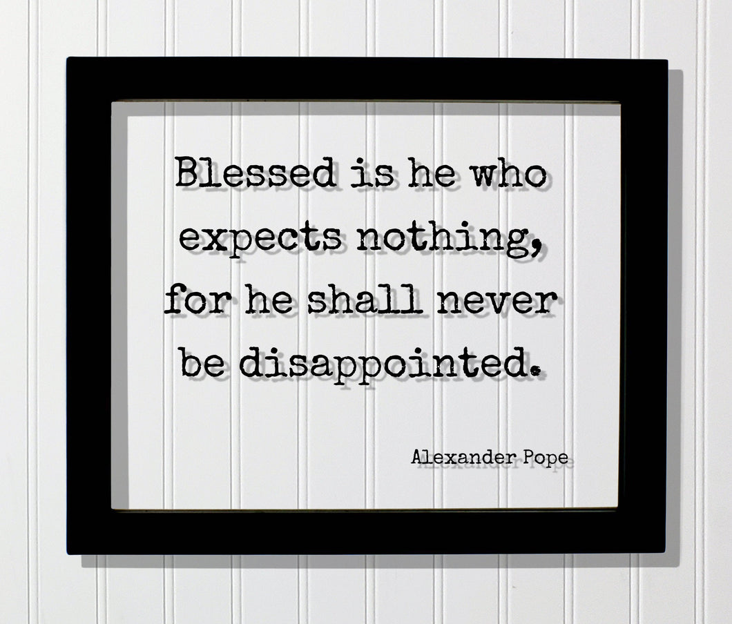 Alexander Pope - Blessed is he who expects nothing, for he shall never be disappointed - Floating Quote - Life Motivation Inspiration
