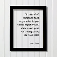 Henry James - Floating Quote - Do not mind anything that anyone tells you about anyone else. Judge everyone and everything for yourself