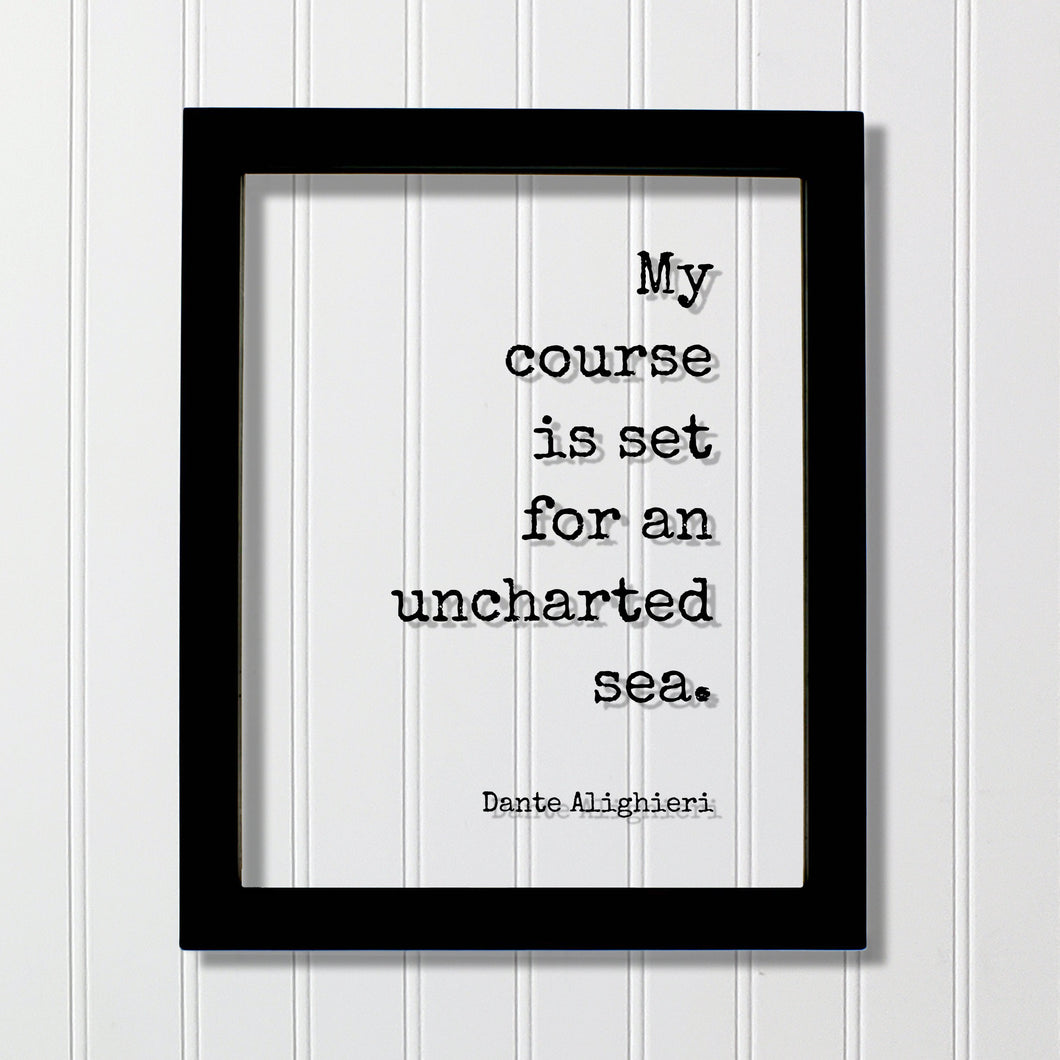 Dante Alighieri - Floating Quote - My course is set for an uncharted sea - Business Success Innovation Ingenuity Inventor Fearless