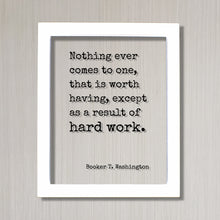 Booker T. Washington - Floating Quote - Nothing ever comes to one, that is worth having, except as a result of hard work - Business Success
