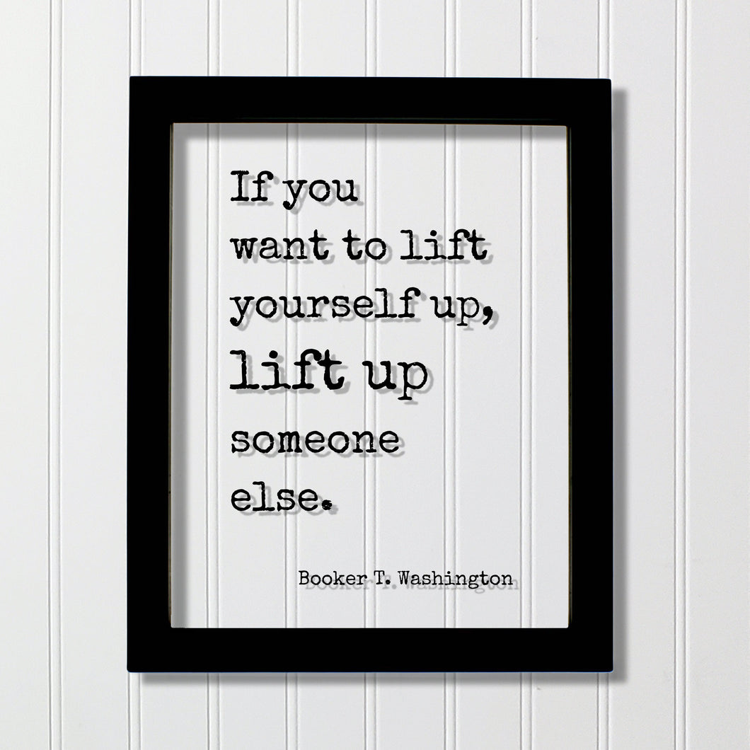 Booker T. Washington - Floating Quote - If you want to lift yourself up lift up someone else - Quote Motivational Support Charity Teacher