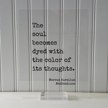 Marcus Aurelius - Meditations - Floating Quote - The soul becomes dyed with the color of its thoughts - Motivation Happy Philosophy Stoicism