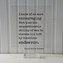 Henry David Thoreau - Quote - no more encouraging fact than the unquestionable ability of man to elevate his life by conscious endeavor