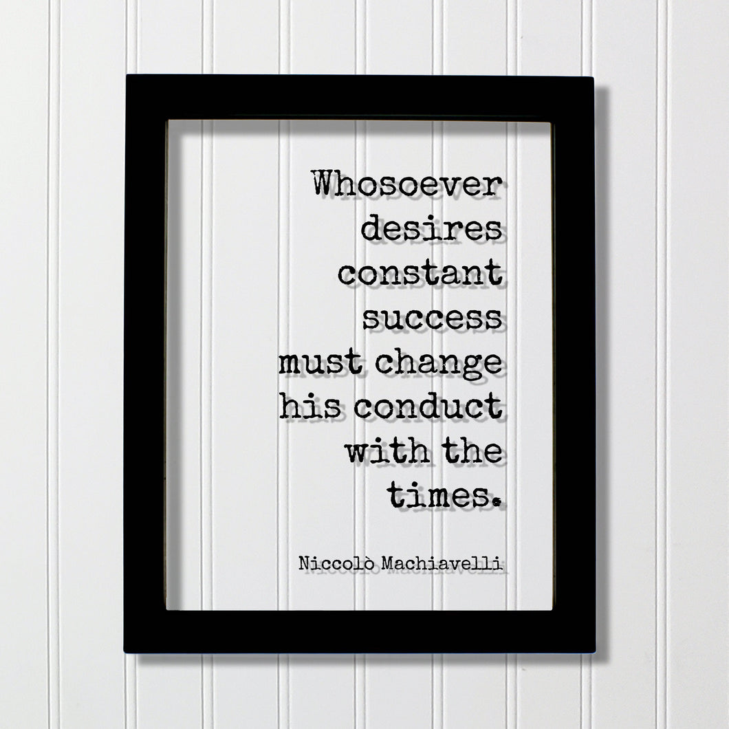Niccolò Machiavelli Floating Quote - Whosoever desires constant success must change his conduct with the times Business Progress Innovative