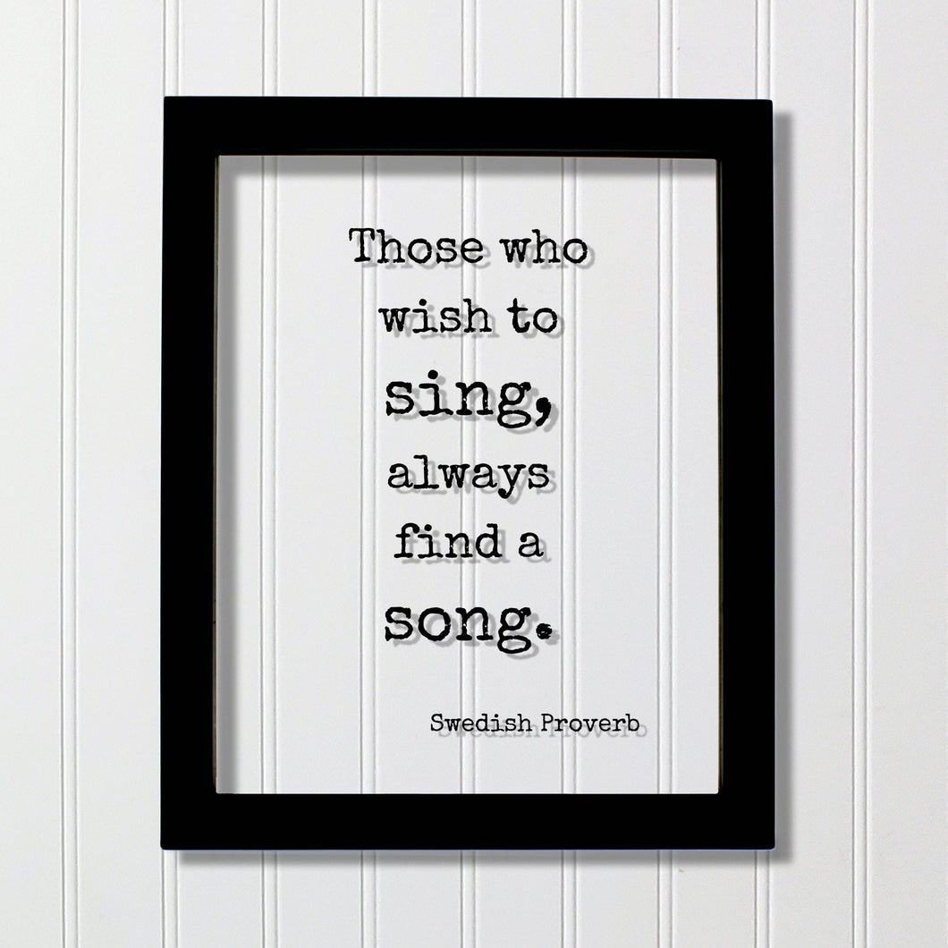 Those who wish to sing, always find a song - Swedish Proverb - Floating Quote - Gift for Musician Singer Vocalist Perseverance Determination