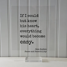 Jane Austen - Sense and Sensibility - Floating Quote - If I could but know his heart, everything would become easy. - Book Love Quote