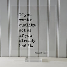 William James - If you want a quality, act as if you already had it - Floating Quote - Mentality Mindful Sign - Positive Mental Attitude