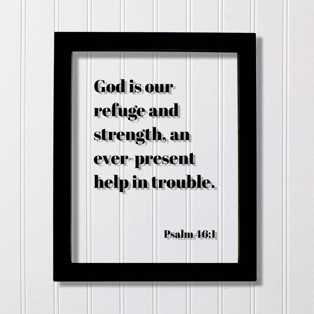 Psalm 46:1 - God is our refuge and strength, an ever-present help in trouble. - Floating Scripture Bible Verse Christian Religious Decor