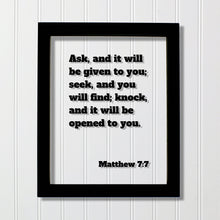 Matthew 7:7 - Ask, and it will be given to you; seek, and you will find; knock and it will be opened to you - Floating Quote Scripture Verse
