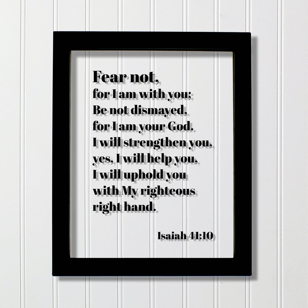 Isaiah 41:10 - Fear not, for I am with you; Be not dismayed, for I am your God - Floating Scripture Bible Verse Christian Religious Decor
