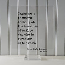 Henry David Thoreau - Walden - Floating Quote - There are a thousand hacking at the branches of evil to one who is striking at the root