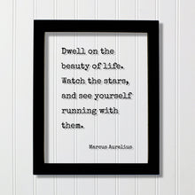 Marcus Aurelius - Floating Quote - Dwell on the beauty of life. Watch the stars, and see yourself running with them - Life is Beautiful
