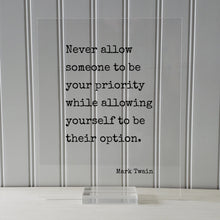 Never allow someone to be your priority while allowing yourself to be their option - Mark Twain - Floating Quote - Modern Minimalist
