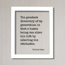 William James - Floating Quote - The greatest discovery of my generation is that a human being can alter his life by altering his attitudes