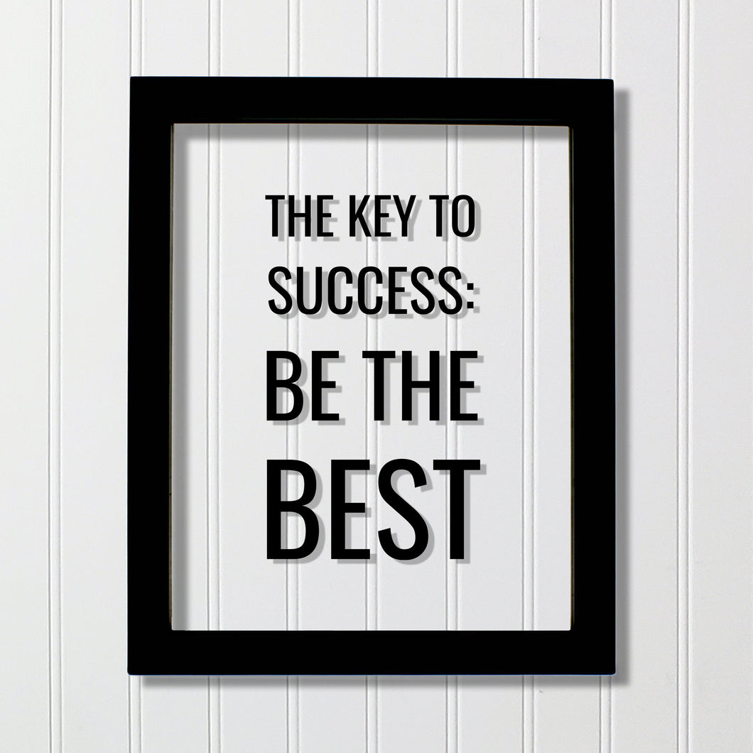The Key to Success: Be the Best - Floating Quote - Business Motivation Inspiration Grind Hustle Focused Progress Hard Work Prosperity