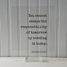 Abraham Lincoln - Floating Quote - You cannot escape the responsibility of tomorrow by evading it today - Seize the Day - Procrastination