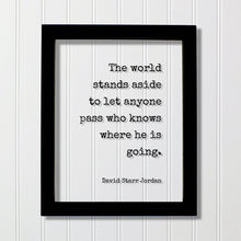 David Starr Jordan - Quote - The world stands aside to let anyone pass who knows where he is going - Business Leadership Goals Hustle Grind