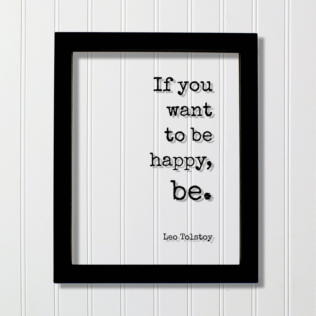 If you want to be happy, be - Tolstoy Leo - Floating Quote - Happiness Motivation Inspiration Joy Peace - Carpe Diem - Seize the day