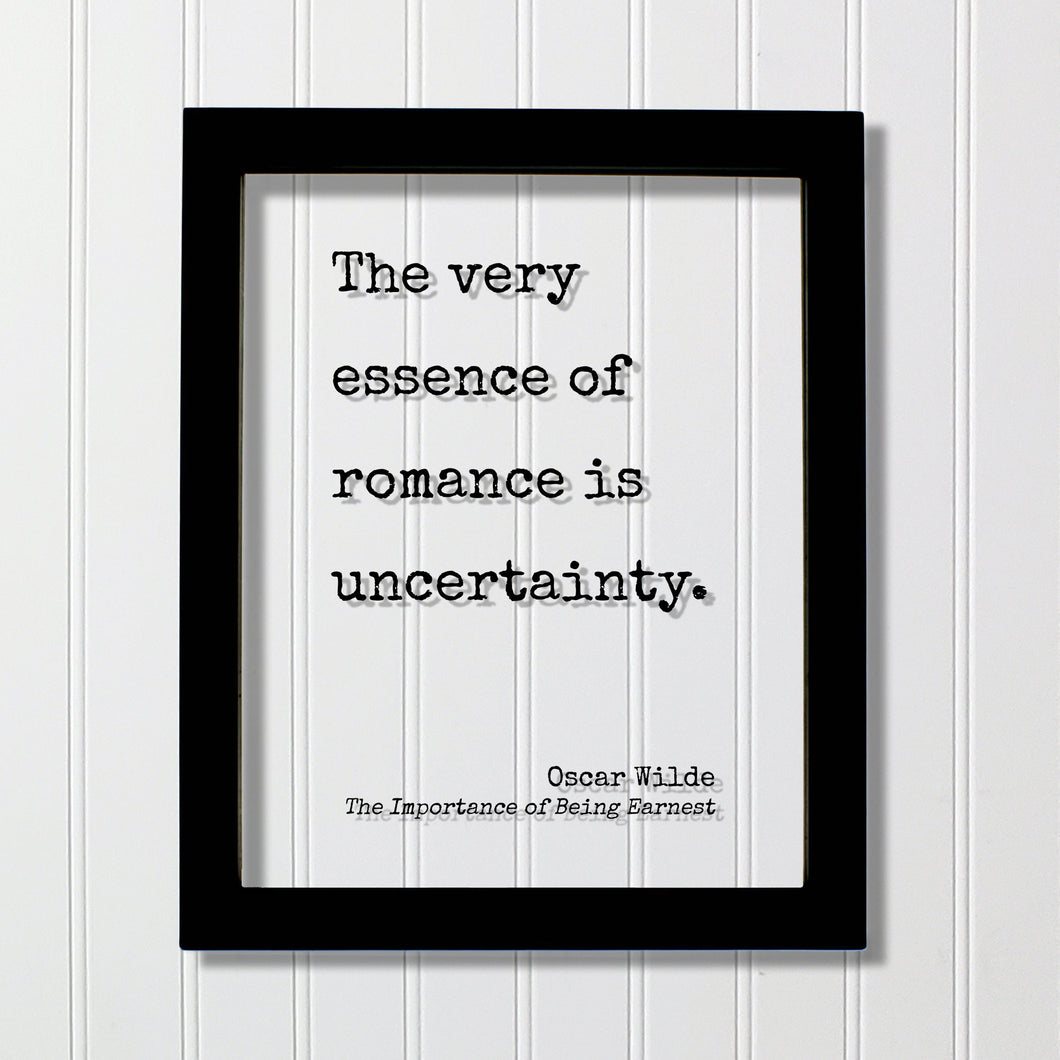 Oscar Wilde - The Importance of Being Earnest - Floating Quote - The very essence of romance is uncertainty - Anniversary Gift Romatic