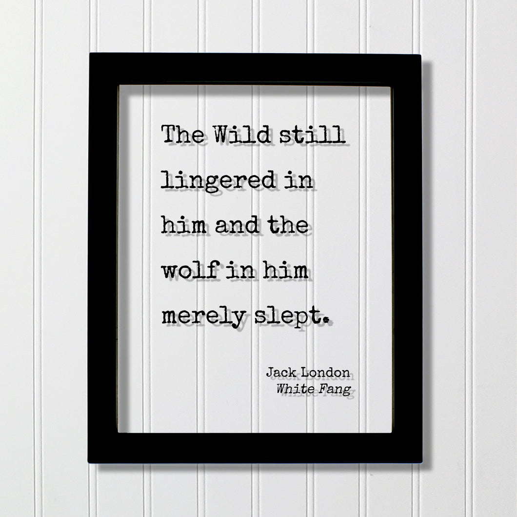 Jack London - White Fang - Floating Quote - The Wild still lingered in him and the wolf in him merely slept - Wilderness Adventure