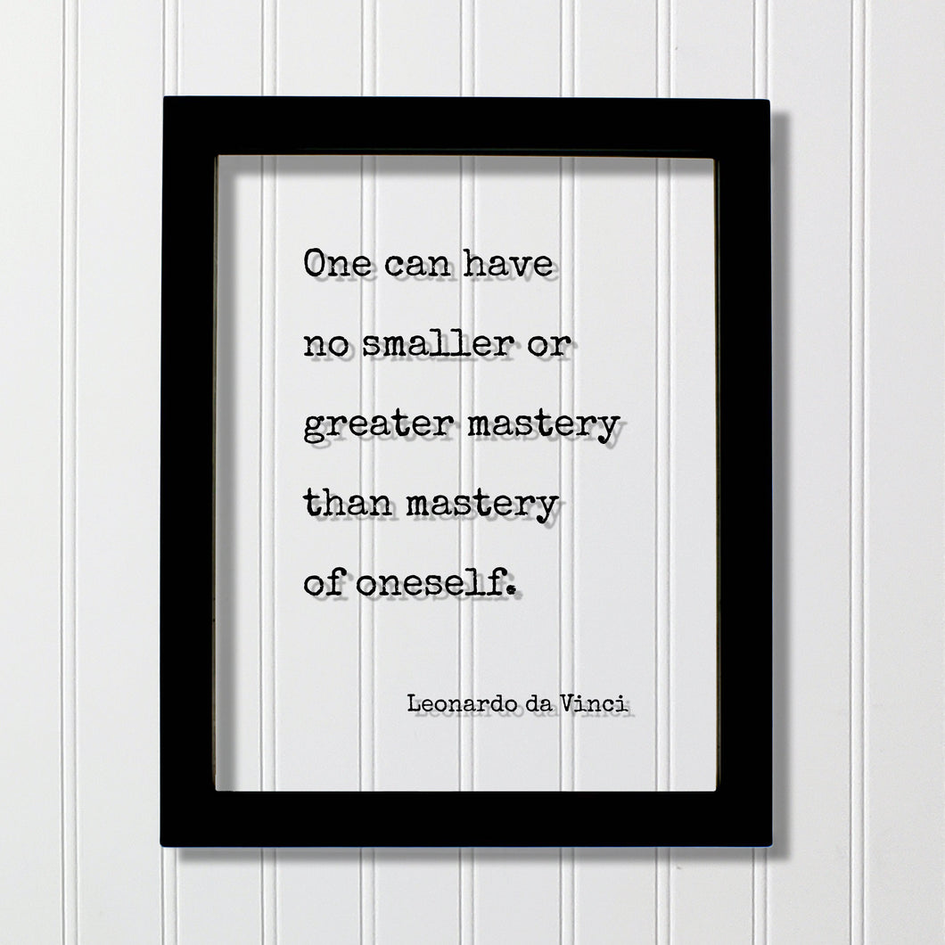 Leonardo da Vinci - Floating Quote - One can have no smaller or greater mastery than mastery of oneself - Self-Mastery Modern Minimalist