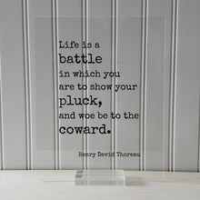 Henry David Thoreau - Floating Quote - Life is a battle in which you are to show your pluck, and woe be to the coward - Courage Strength