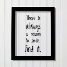 There is always a reason to smile. Find it. - Floating Quote - Happiness Motivation Inspiration Fun Sign Funny - Carpe Diem - Seize the day
