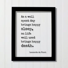 Leonardo da Vinci - Floating Quote - As a well spent day brings happy sleep, so life well used brings happy death - Funeral Service Memorial