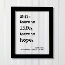 Jules Verne - Floating Quote - While there is life, there is hope. - Journey to the Center of the Earth - Quote Art Print - Motivational