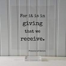 Francis of Assisi - Floating Quote - For it is in giving that we receive - Generous Support Charity Teacher Nurse Caregiver Gift Charitable