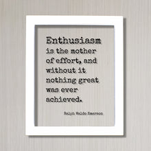 Ralph Waldo Emerson - Enthusiasm is the mother of effort, and without it nothing great was ever achieved - Success Business Progress Workout