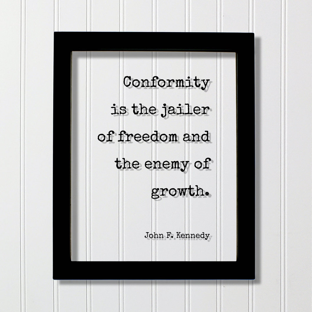 John F. Kennedy - Floating Quote - Conformity is the jailer of freedom and the enemy of growth - Individual Independent Unique Nonconformity
