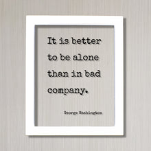 George Washington - Floating Quote - It is better to be alone than in bad company - Friends Mentor Gift Introvert