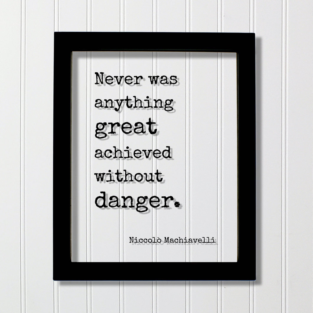 Niccolò Machiavelli Floating Quote - Never was anything great achieved without danger Success Business Progress Workout Exercise Achievement