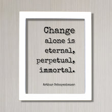 Arthur Schopenhauer - Floating Quote - Change alone is eternal, perpetual, immortal - Progress Adaptation Personal Development Innovation