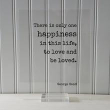 George Sand - Floating Quote - There is only one happiness in this life, to love and be loved - Happy Charity Philanthropy Non-Profit Family