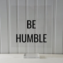 Be Humble Sign - Floating Quote - Hard Work Motivation Success Business Progress Inspiration Workout Exercise Achievement Victory Prosperity