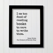 Oscar Wilde - The Picture of Dorian Gray - I am too fond of reading books to care to write them - Book Lover Bibliophile Gift for Author