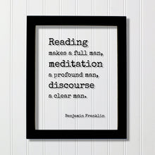 Benjamin Franklin - Floating Quote - Reading makes a full man, meditation a profound man, discourse a clear man - Modern Minimalist Art