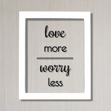 Love More Worry Less - Floating Quote - Home Decor - Frame Framed Wall Art Sign Plaque Acrylic Table Top Desk Stand - Modern Minimalist